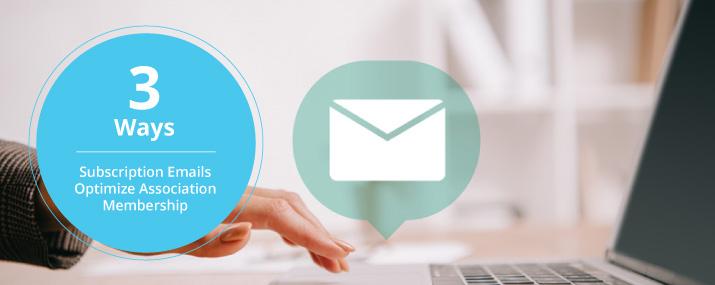 3 Ways Subscription Emails Optimize Association Membership